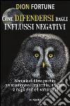 Come difendersi dagli influssi negativi libro
