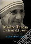 Madre Teresa. La Santa dei poveri libro