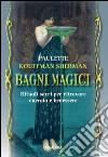Bagni magici. Rituali sacri per ritrovare energia e benessere libro
