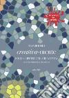 Creativa-mente. Focus, ripetizione, creatività. Esercizi antistress per adulti. La scienza del cervello libro