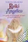 Reiki angelico. Una guida di autoterapia per tutti gli aspetti della vita libro