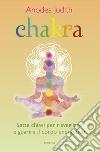 Chakra. Sette chiavi per risvegliare e guarire il corpo energetico libro