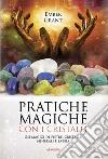Pratiche magiche con i cristalli. Usi magici di pietre, cristalli, minerali e sabbia libro