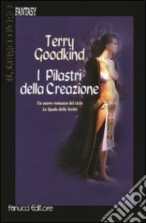 I pilastri della creazione libro di Goodkind Terry