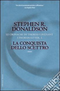 La conquista dello scettro. Le cronache di Thomas Covenant l'incredulo. Vol. 1 libro di Donaldson Stephen R.