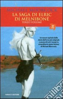 La saga di Elric di Melniboné (3) libro di Moorcock Michael