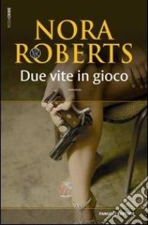Due vite in gioco libro di Roberts Nora