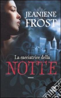 La cacciatrice della notte libro di Frost Jeaniene