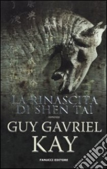 La rinascita di Shen Tai libro di Kay Guy G.