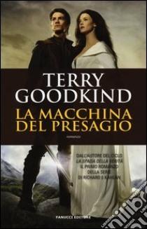 La macchina del presagio libro di Goodkind Terry