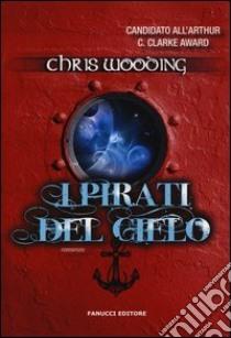 I pirati del cielo libro di Wooding Chris