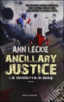 Ancillary Justice. La vendetta di Breq libro di Leckie Ann