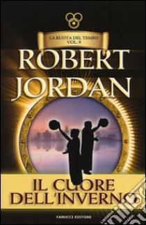 Il cuore dell'inverno. La ruota del tempo (9) libro di Jordan Robert
