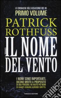 Il nome del vento. Le cronache dell'assassino del re (1) libro di Rothfuss Patrick