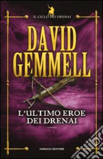 L'ultimo eroe dei Drenai. Il ciclo dei Drenai (4) libro di Gemmell David