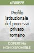 Profilo istituzionale del processo privato romano (2) libro