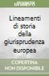 Lineamenti di storia della giurisprudenza europea (2) libro
