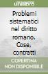 Problemi sistematici nel diritto romano. Cose, contratti libro