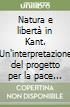 Natura e libert� in Kant. Un'interpretazione del progetto per la pace perpetua (1795)
