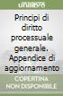 Principi di diritto processuale generale. Appendice di aggiornamento libro