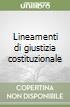 Lineamenti di giustizia costituzionale libro