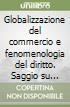 Globalizzazione del commercio e fenomenologia del diritto. Saggio su diritto e identità libro