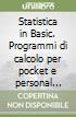 Statistica in Basic. Programmi di calcolo per pocket e personal computer (2) libro