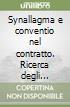 Synallagma e conventio nel contratto. Ricerca degli archetipi della categoria contrattuale e spunti per la revisione di impostazioni moderne libro