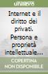 Internet e il diritto dei privati. Persona e proprietà intellettuale nelle reti telematiche libro