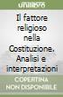 Il fattore religioso nella Costituzione. Analisi e interpretazioni libro