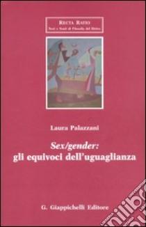Sex/gender: gli equivoci dell'uguaglianza libro di Palazzani Laura