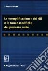 La «semplificazione» dei riti e le nuove modifiche del processo civile libro