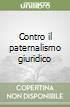 Contro il paternalismo giuridico libro