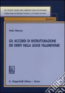 Gli accordi di ristrutturazione dei debiti nella legge fallimentare libro di Valensise Paolo