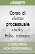 Corso di diritto processuale civile. Ediz. minore (2) libro