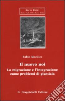 Il nuovo noi. La migrazione e l'integrazione come problemi di giustizia libro di Macioce Fabio