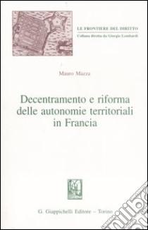 Decentramento e riforma delle autonomie territoriali in Francia libro di Mazza Mauro