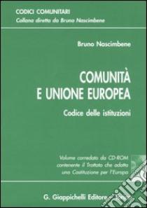 Comunità e unione europea. Codice delle istituzioni. Con CD-ROM libro di Nascimbene Bruno