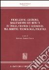 Produzione, gestione, smaltimento dei rifiuti in Italia, Francia e Germania tra diritto, tecnologia, politica libro