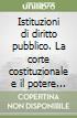 Istituzioni di diritto pubblico. La corte costituzionale e il potere giudiziario libro