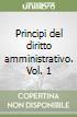 Principi del diritto amministrativo. Vol. 1 libro