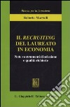 Il recruiting del laureato in economia. Note su strumenti di selezione e qualità richieste libro