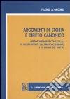 Argomenti di storia e diritto canonico. Approfondimenti concettuali di alcuni istituti del diritto canonico e di storia del diritto libro