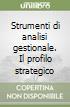 Strumenti di analisi gestionale. Il profilo strategico libro