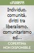 Individuo, comunit�, diritti tra liberalismo, comunitarismo ed ermeneutica