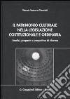 Il patrimonio culturale nella legislazione costituzionale e ordinaria. Analisi, proposte e prospettive di riforma