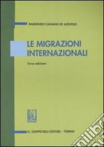 Le migrazioni internazionali libro di Cagiano de Azevedo Raimondo