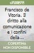 Francisco de Vitoria. Il diritto alla comunicazione e i confini della societ� umana