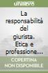La responsabilit� del giurista. Etica e professione legale