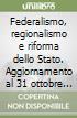 Federalismo, regionalismo e riforma dello Stato. Aggiornamento al 31 ottobre 1998 libro